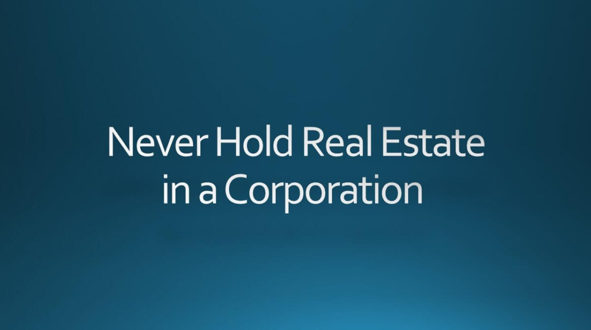 Never Hold Real Estate in a Corporation